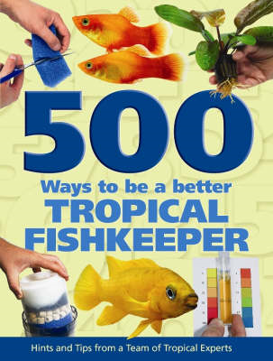 500 Ways To Be A Better Tropical Fishkeeper (BOK)