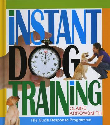 Instant Dog Training: The Quick Response Programme (BOK)