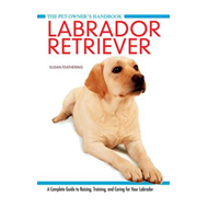 Labrador Retriever: A Complete Guide to Raising, Training and Caring for Your Labrador (BOK)