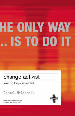 Change Activist: Make Big Things Happen Fast (BOK)