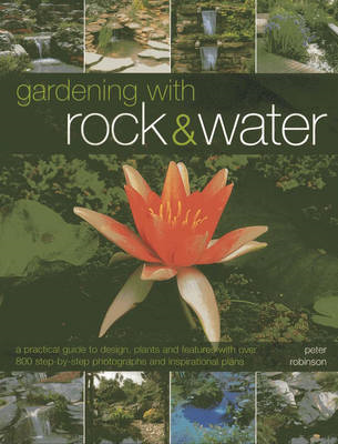 Gardening with Rock & Water: A Practical Guide to Design, Plants and Features with Over 800 Step-by- (BOK)