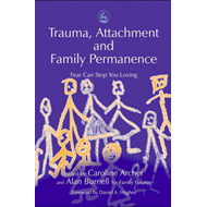 Trauma, Attachment and Family Permanence: Fear Can Stop You Loving (BOK)
