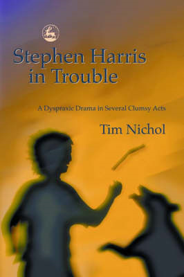 Stephen Harris in Trouble: A Dyspraxic Drama in Several Clumsy Acts (BOK)