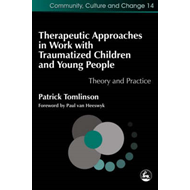 Therapeutic Approaches in Work with Traumatized Children and Young People: Theory and Practice (BOK)