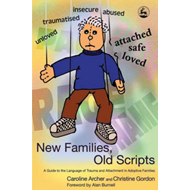 New Families, Old Scripts: A Guide to the Language of Trauma and Attachment in Adoptive Families (BOK)