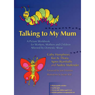 Talking to My Mum: A Picture Workbook for Workers, Mothers and Children Affected by Domestic Abuse (BOK)
