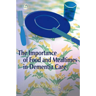 The Importance of Food and Mealtimes in Dementia Care: The Table is Set (BOK)