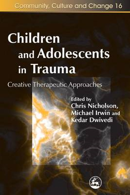 Children and Adolescents in Trauma: Creative Therapeutic Approaches (BOK)