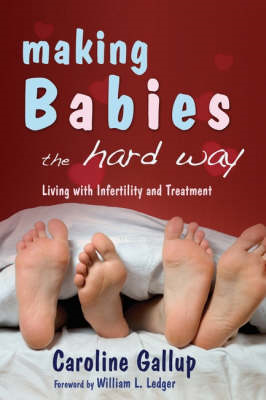 Making Babies the Hard Way: Living with Infertility and Treatment (BOK)