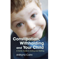 Constipation, Withholding and Your Child (BOK)