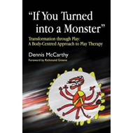 If You Turned into a Monster: Transformation Through Play - A Body-centred Approach to Play Therapy (BOK)