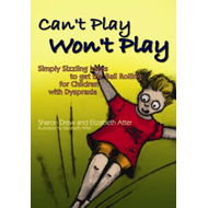 Can't Play Won't Play: Simply Sizzling Ideas to Get the Ball Rolling for Children with Dyspraxia (BOK)
