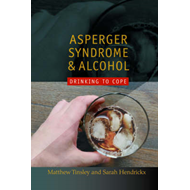 Asperger Syndrome and Alcohol: Drinking to Cope? (BOK)