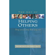 The Art of Helping Others: Being Around, Being There, Being Wise (BOK)