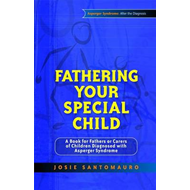 Fathering Your Special Child: A Book for Fathers or Carers of Children Diagnosed with Asperger Syndr (BOK)