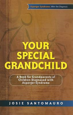 Your Special Grandchild: A Book for Grandparents of Children Diagnosed with Asperger Syndrome (BOK)