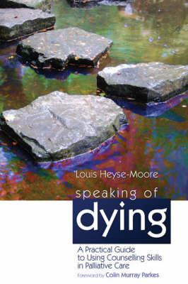 Speaking of Dying: A Practical Guide to Using Counselling Skills in Palliative Care (BOK)