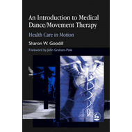 An Introduction to Medical Dance/Movement Therapy: Health Care in Motion (BOK)