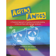 Acting Antics: A Theatrical Approach to Teaching Social Understanding to Kids and Teens with Asperge (BOK)