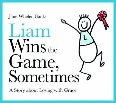 Liam Wins the Game, Sometimes: A Story About Losing with Grace (BOK)