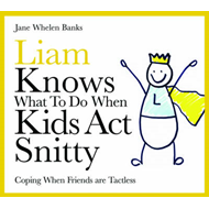 Liam Knows What to Do When Kids Act Snitty: Coping When Friends are Tactless (BOK)