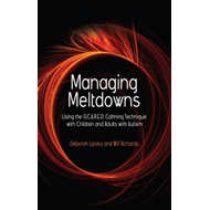 Managing Meltdowns: Using the S.C.A.R.E.D Calming Technique with Children and Adults with Autism (BOK)