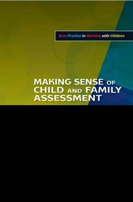 Making Sense of Child and Family Assessment: How to Interpret Children's Needs (BOK)