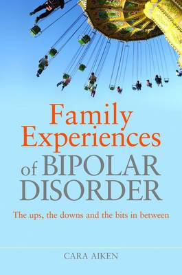 Family Experiences of Bipolar Disorder: The Ups, the Downs and the Bits in Between (BOK)