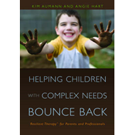 Helping Children with Complex Needs Bounce Back: Resilient Therapy for Parents and Professionals (BOK)
