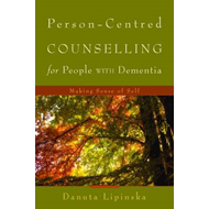 Person-centred Counselling for People with Dementia: Making Sense of Self (BOK)