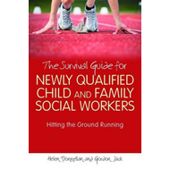 The Survival Guide for Newly Qualified Child and Family Social Workers: Hitting the Ground Running (BOK)