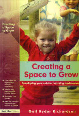 Creating a Space to Grow: The Process of Developing Your Outdoor Learning Environment (BOK)