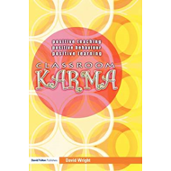 Classroom Karma: Positive Teaching, Positive Behaviour, Positive Learning (BOK)
