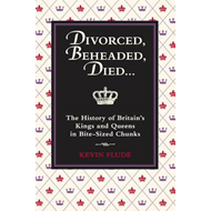 Divorced, Beheaded, Died...: The History of Britain's Kings and Queens in Bite-Sized Chunks (BOK)