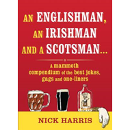 An Englishman, an Irishman and a Scotsman...: A Mammoth Compendium of the Best Jokes, Gags and One-l (BOK)
