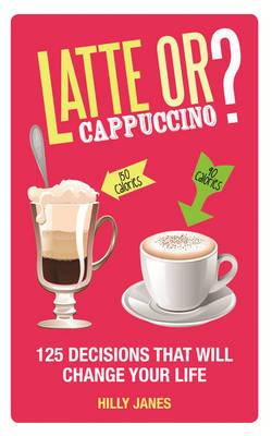 Latte or Cappuccino: 125 Decisions That Will Change Your Life (BOK)