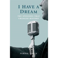 I Have a Dream ...: The Speeches That Changed History (BOK)