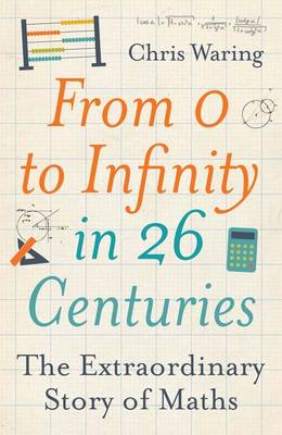 From 0 to Infinity in 26 Centuries: The Extraordinary Story of Maths (BOK)
