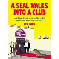 A Seal Walks into a Club: A Side-Splitting Compilation of the Best Jokes, Gags and One-Liners (BOK)
