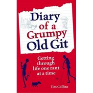 Diary of a Grumpy Old Git: Getting Through Life One Rant at a Time (BOK)