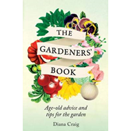 The Gardeners' Book: Age-old Advice and Tips for the Garden (BOK)