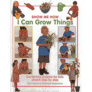 Show Me How: I Can Grow Things: Gardening Projects for Kids Shown Step by Step (BOK)