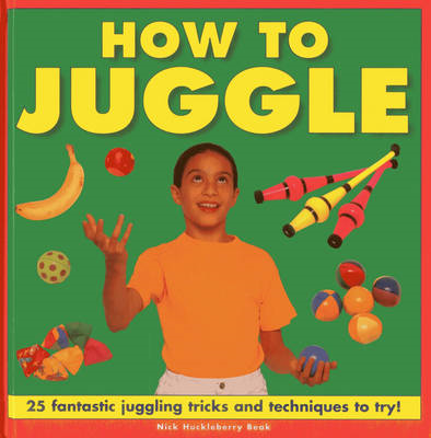 How to Juggle: 25 Fantastic Juggling Tricks and Techniques to Try! (BOK)