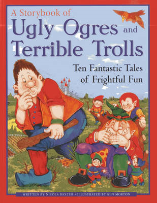 A Storybook of Ugly Ogres and Terrible Trolls: Ten Fantastic Tales of Frightful Fun (BOK)