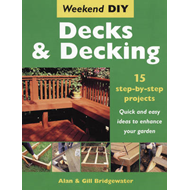 Decks and Decking: 15 Step-by-step Projects - Quick and Easy Ideas to Enhance Your Garden (BOK)