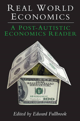 Real World Economics: A Post-Autistic Economics Reader (BOK)