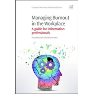 Managing Burnout in the Workplace: A Guide for Information Professionals (BOK)