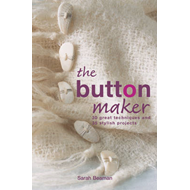 The Button Maker: 30 Great Techniques and 35 Stylish Projects (BOK)