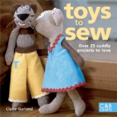 Toys to Sew: 25 Cuddly Projects to Love (BOK)