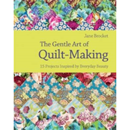 The Gentle Art of Quilt Making: 15 Projects Inspired by Everyday Beauty (BOK)